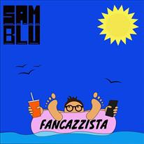 SAM BLU - Fancazzista