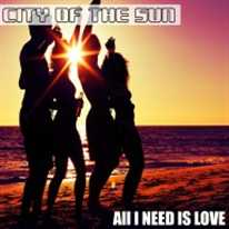 CITY OF THE SUN - All I Need Is Love