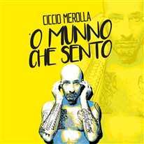 CICCIO MEROLLA - 'O munno che sento