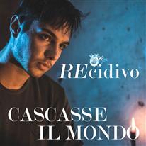 RECIDIVO - Cascasse il mondo