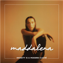 MADDALENA - Anxiety Is A Modern Clichè