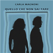 CARLA MAGNONI - Quello che non sai fare