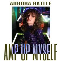 AURORA BATLLE - Amp Up Myself