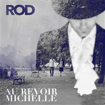 ROD - Au Revoir Michelle
