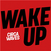 CIRCA WAVES - Wake Up