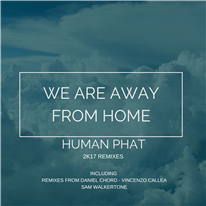 HUMAN PHAT - We Are Away From Home