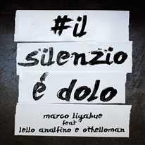 MARCO LIGABUE - Il silenzio è dolo (feat. Lello Analfino e Othelloman)